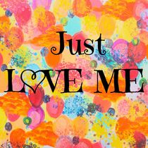 JUST LOVE ME - Beautiful Valentine's Day Romance Love Abstract Painting Sweet Romantic Typography by Ebi Emporium