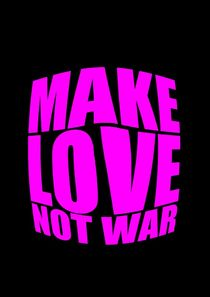 Make love not war von zeichenkraft