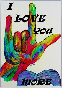 Sign Language - I LOVE YOU MORE von eloiseart