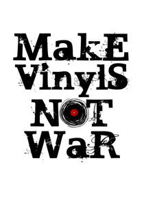 Make Vinyls Not War - Vinyl Records by Denis Marsili