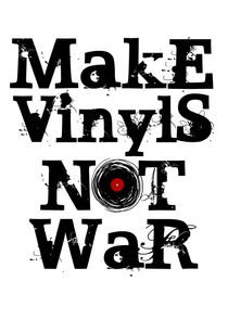 Make Vinyls Not War - Music and Peace DJ!  von Denis Marsili