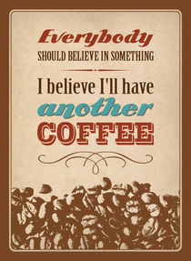 Everybody should believe in something. I believe I'll have another coffee. von Christina Kouli