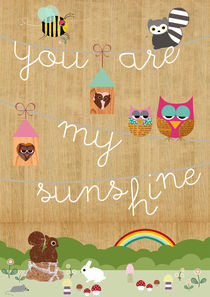 You are my sunshine von Claudia Schoen