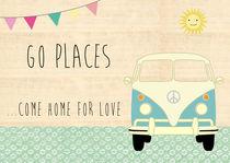 Camper - Go places - come home for love  von Claudia Schoen