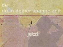 du in deiner spanne zeit - jetzt von Juliane Tenner-Hebel