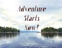 Adventure Starts Now! Alaska, the final frontier! by Bruce Stanfield