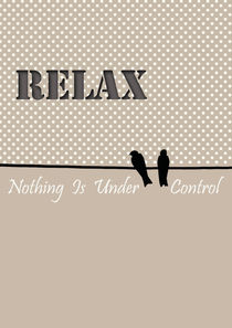 Relax, nothing under control poster  by Lila  Benharush
