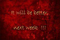 It will be better, next week !!! by leddermann