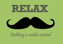 Mustache poster-Relax, nothing under control poster by Lila  Benharush