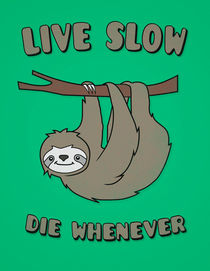Funny & Cute Sloth 'Live Slow Die Whenever' Cool Statement / Lazy Motto / Slogan by badbugsart