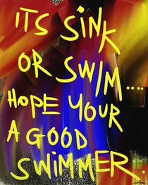 It's Sink Or Swim, Hope Your A Good Swimmer by Vincent J. Newman
