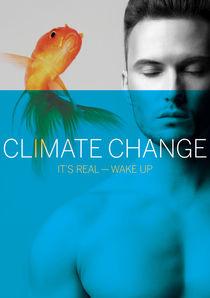Climate Change — It's Real — Wake Up von Rene Steiner