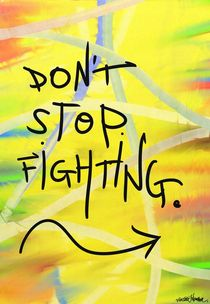 Don't Stop Fighting! by Vincent J. Newman
