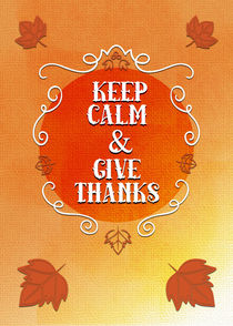 Keep Calm and Give Thanks Autumn Leaves by dragonfire-graphics