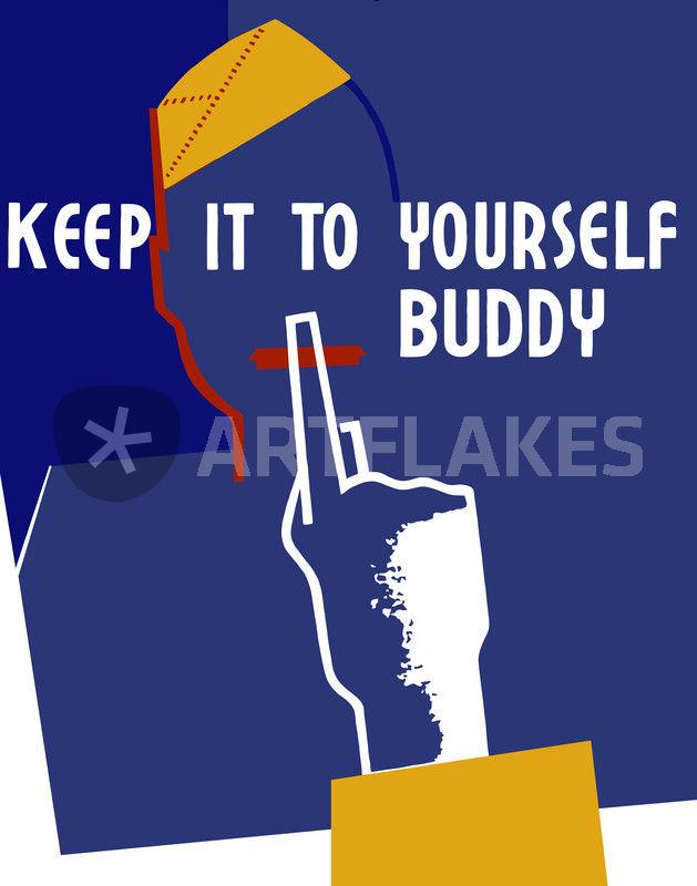 Keep It To Yourself Buddy - WWII Propaganda