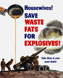 Housewives! Save Waste Fats For Explosives! von warishellstore