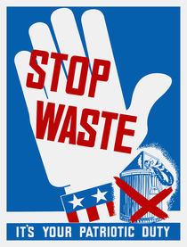 Stop Waste It's Your Patriotic Duty -- WWII Poster von warishellstore