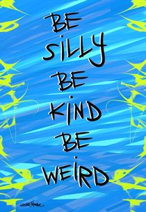 Be Silly, Be Kind, Be Weird by Vincent J. Newman