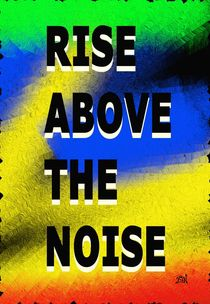 Rise Above The Noise by Vincent J. Newman