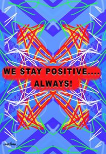 We Stay Positive by Vincent J. Newman