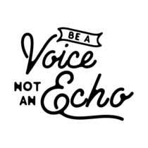 Be a voice not an echo by wamdesign