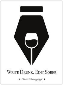 """""""Write drunk; edit sober."""" - Ernest Hemingway by deardear"""