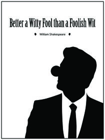 """Better a witty fool than a foolish wit."" - William Shakespeare by deardear"