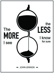 """The more I see the less I know for sure."" - John Lennon von deardear"