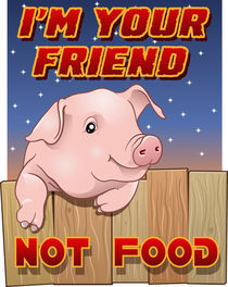 Cute pig - I'm your friend not food von William Rossin