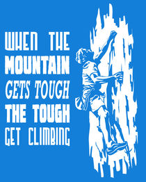 When the mountain gets tough the tough get climbing by William Rossin