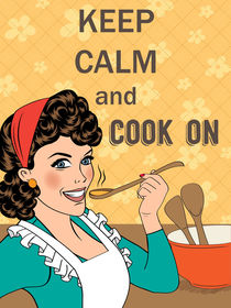 """Woman cook  with message """"Keep calm and cook on"""" by Claudia Balasoiu"""
