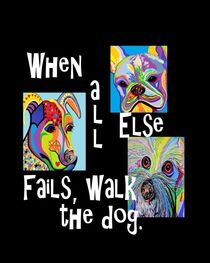 When All Else Fails, Walk the Dog von eloiseart