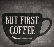 But First Coffee von zapista