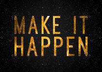 Make it Happen by olaartprints