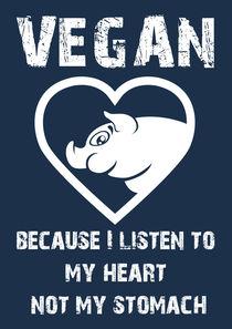 Because I listen to my heart Not my stomach von William Rossin