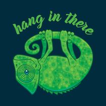 Hang In There Magical Chameleon von John Schwegel