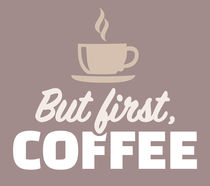 But first coffee Kaffee von captain