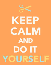 Keep calm and do it yourself von captain