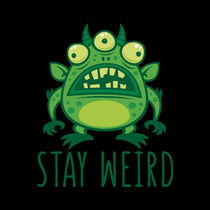 Stay Weird Alien Monster by John Schwegel