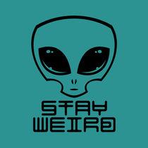 Stay Weird Alien Head von John Schwegel
