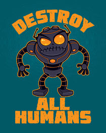 Destroy All Humans Angry Robot by John Schwegel