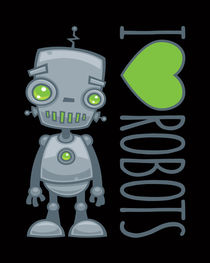 I Love Robots by John Schwegel