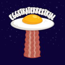 Eggstraterrestrial With Text von John Schwegel