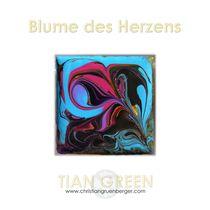 Blume des Herzens by christian grünberger TIAN GREEN