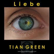 Liebe by christian grünberger TIAN GREEN