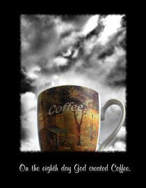 On the eighth day God created coffee von mirjam-otto-bildwerk