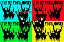 give me your money by kreativ4insider