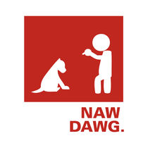 Naw Dawg by Laura Peres
