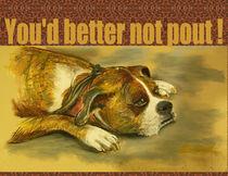 You'd Better Not Pout ! by Deborah Willard