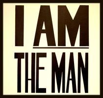 I am The MAN by Betul Eglenoglu